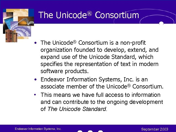 The Unicode® Consortium • The Unicode® Consortium is a non-profit organization founded to develop,