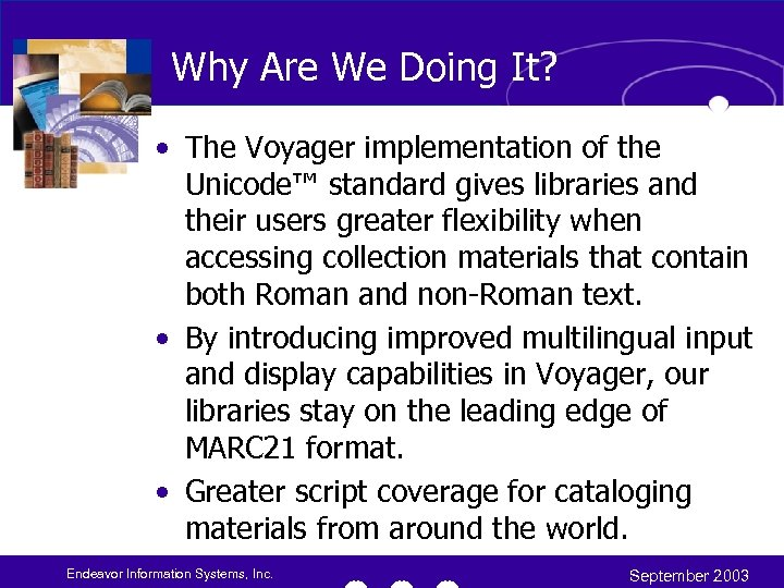 Why Are We Doing It? • The Voyager implementation of the Unicode™ standard gives