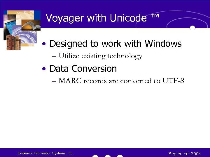 Voyager with Unicode ™ • Designed to work with Windows – Utilize existing technology