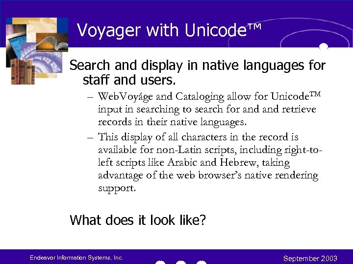 Voyager with Unicode™ Search and display in native languages for staff and users. –