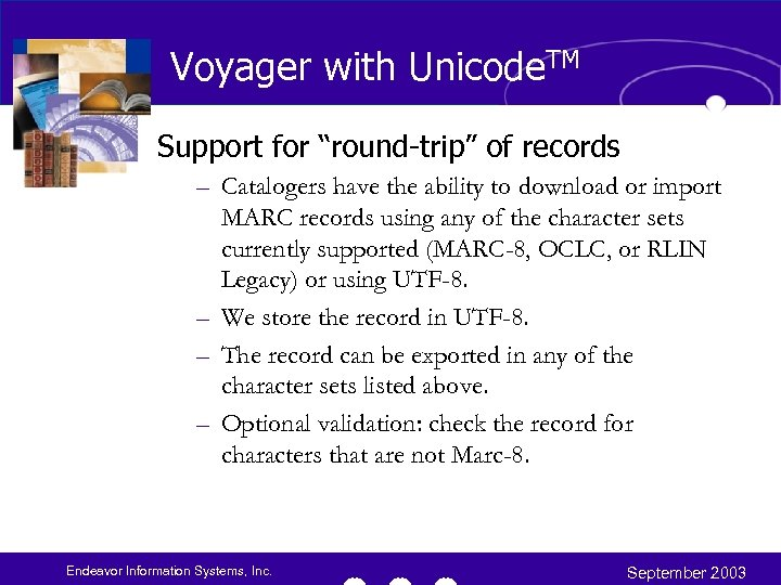 "Voyager with Unicode. TM Support for ""round-trip"" of records – Catalogers have the ability"