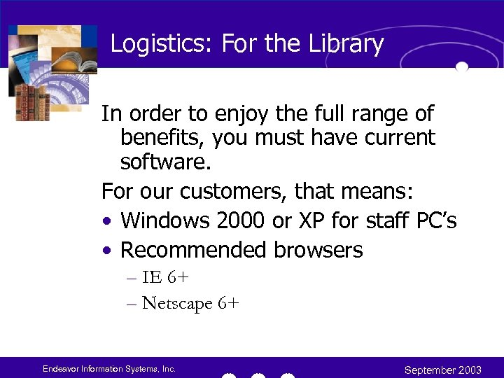 Logistics: For the Library In order to enjoy the full range of benefits, you