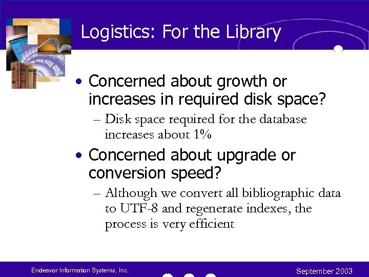 Logistics: For the Library • Concerned about growth or increases in required disk space?
