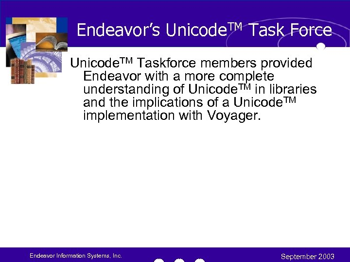 Endeavor's Unicode. TM Task Force Unicode. TM Taskforce members provided Endeavor with a more
