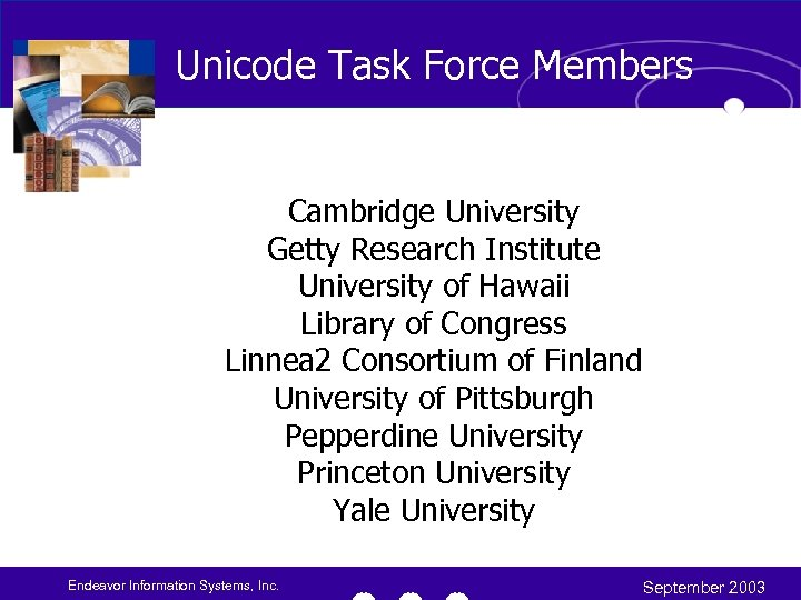 Unicode Task Force Members Cambridge University Getty Research Institute University of Hawaii Library of