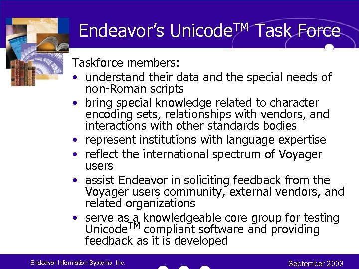 Endeavor's Unicode. TM Task Force Taskforce members: • understand their data and the special