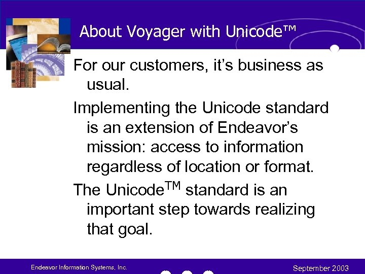 About Voyager with Unicode™ For our customers, it's business as usual. Implementing the Unicode