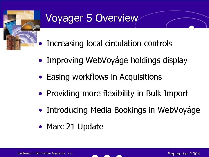 Voyager 5 Overview • Increasing local circulation controls • Improving Web. Voyáge holdings display