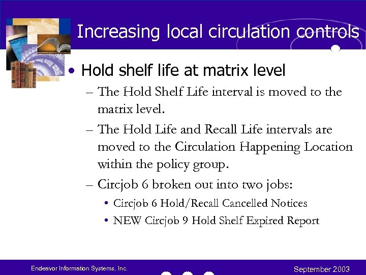 Increasing local circulation controls • Hold shelf life at matrix level – The Hold