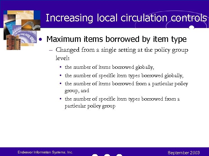 Increasing local circulation controls • Maximum items borrowed by item type – Changed from