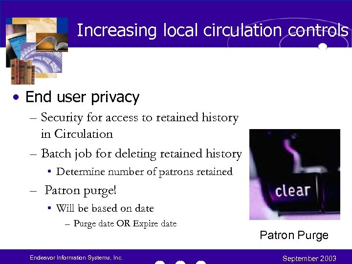 Increasing local circulation controls • End user privacy – Security for access to retained
