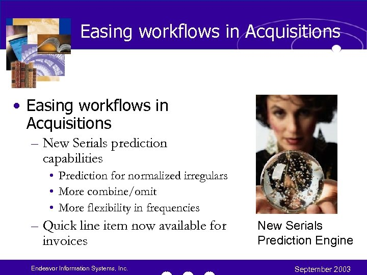 Easing workflows in Acquisitions • Easing workflows in Acquisitions – New Serials prediction capabilities