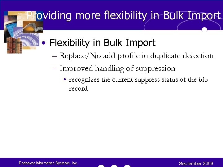 Providing more flexibility in Bulk Import • Flexibility in Bulk Import – Replace/No add
