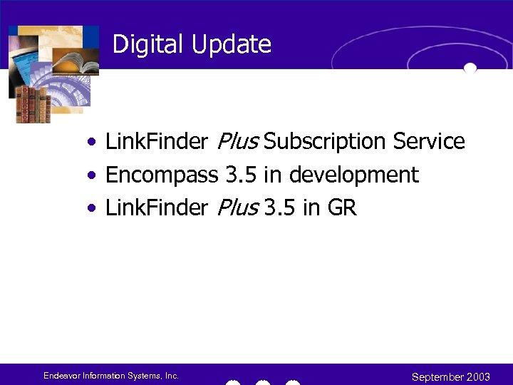 Digital Update • Link. Finder Plus Subscription Service • Encompass 3. 5 in development