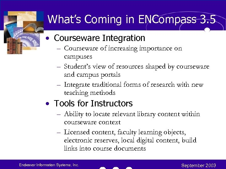 What's Coming in ENCompass 3. 5 • Courseware Integration – Courseware of increasing importance