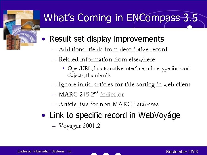 What's Coming in ENCompass 3. 5 • Result set display improvements – Additional fields