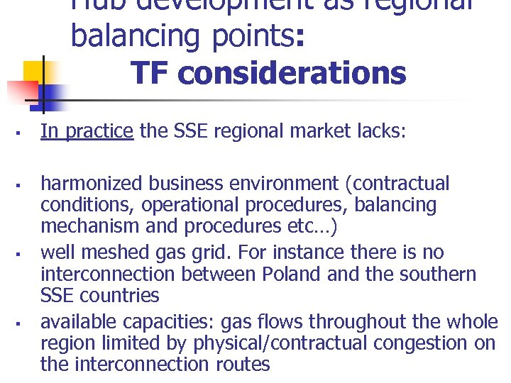 Hub development as regional balancing points: TF considerations § § In practice the SSE