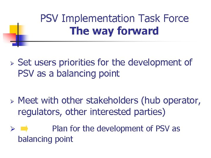 PSV Implementation Task Force The way forward Ø Ø Ø Set users priorities for