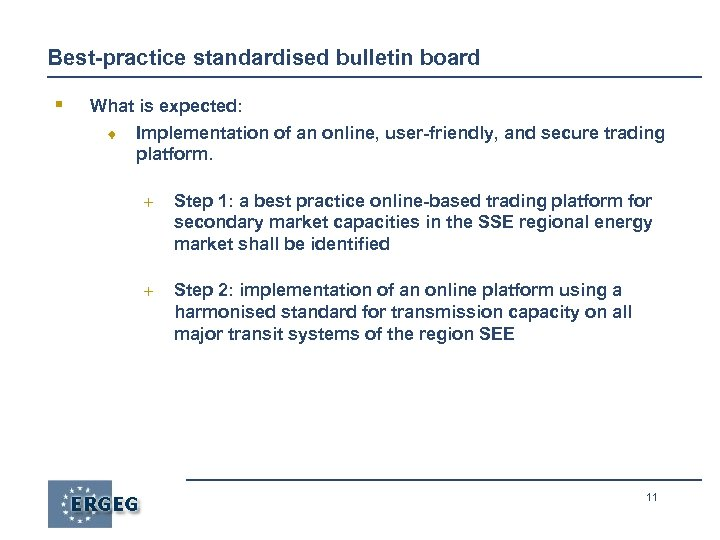 Best-practice standardised bulletin board § What is expected: ¨ Implementation of an online, user-friendly,