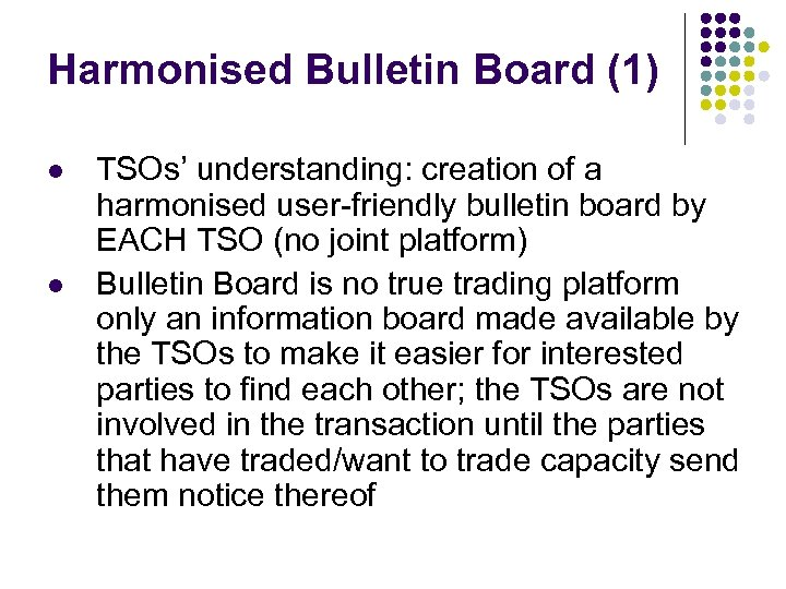 Harmonised Bulletin Board (1) l l TSOs' understanding: creation of a harmonised user-friendly bulletin