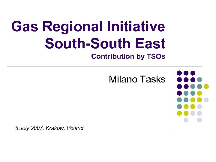 Gas Regional Initiative South-South East Contribution by TSOs Milano Tasks 5 July 2007, Krakow,