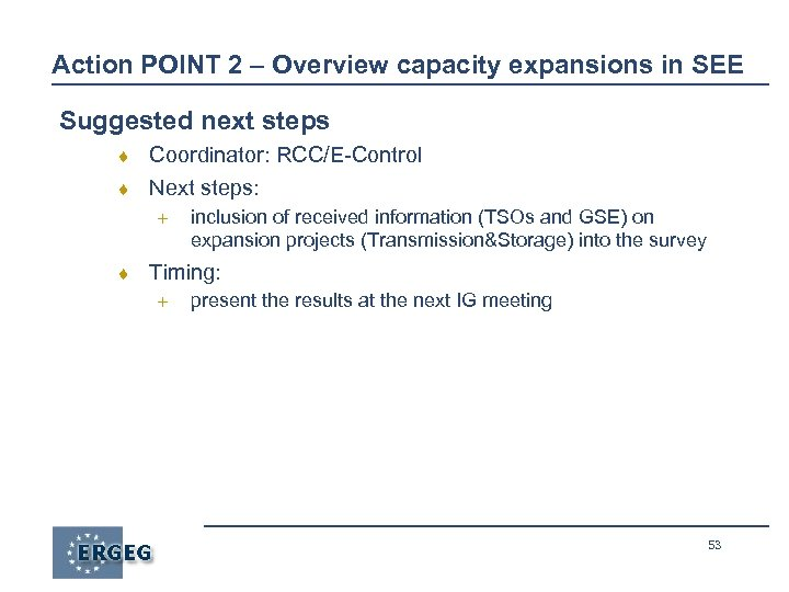 Action POINT 2 – Overview capacity expansions in SEE Suggested next steps ¨ Coordinator: