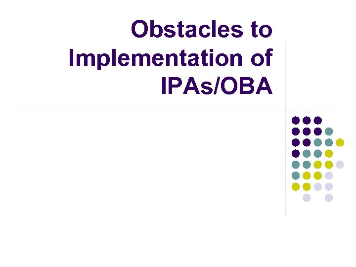 Obstacles to Implementation of IPAs/OBA