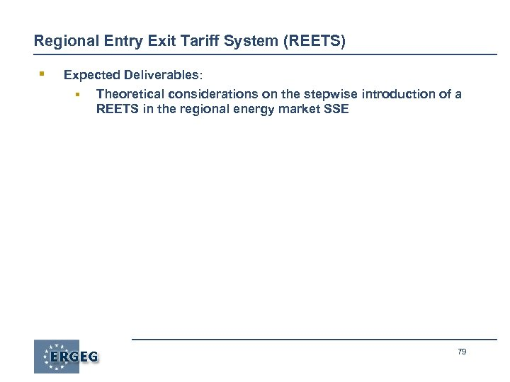 Regional Entry Exit Tariff System (REETS) § Expected Deliverables: § Theoretical considerations on the