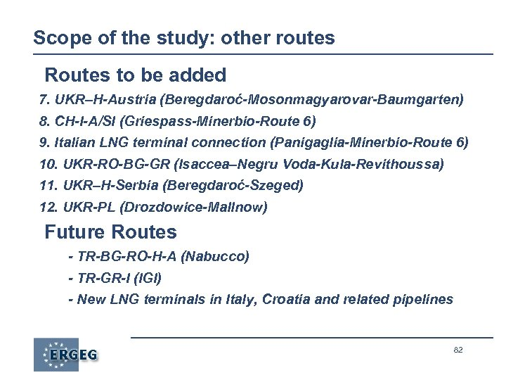 Scope of the study: other routes Routes to be added 7. UKR–H-Austria (Beregdaroć-Mosonmagyarovar-Baumgarten) 8.