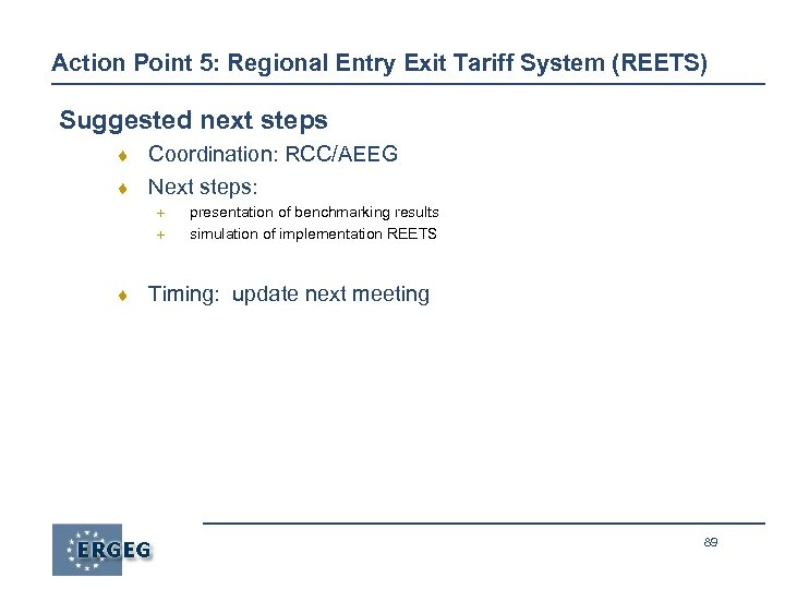 Action Point 5: Regional Entry Exit Tariff System (REETS) Suggested next steps ¨ Coordination: