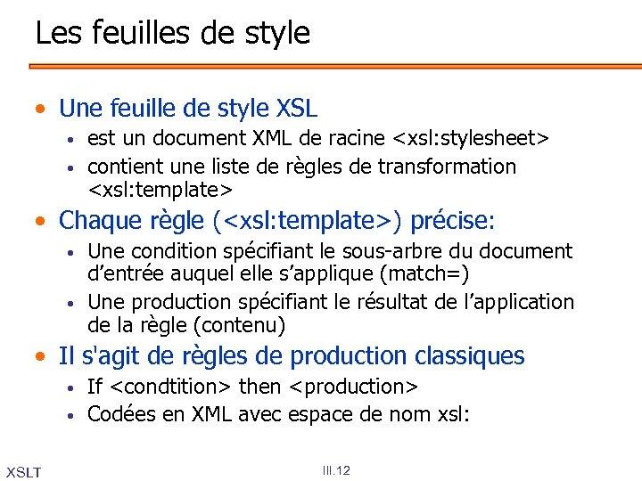 Les feuilles de style • Une feuille de style XSL • • est un