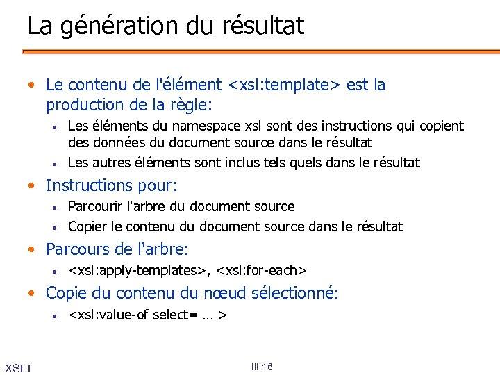 La génération du résultat • Le contenu de l'élément <xsl: template> est la production