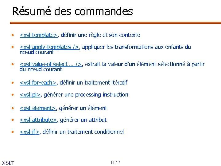 Résumé des commandes • • <xsl: template>, définir une règle et son contexte <xsl:
