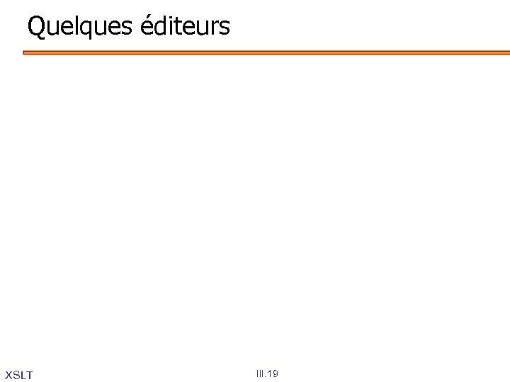 Quelques éditeurs XSLT III. 19