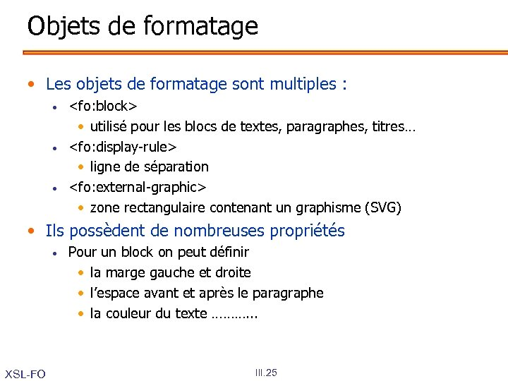 Objets de formatage • Les objets de formatage sont multiples : • • •
