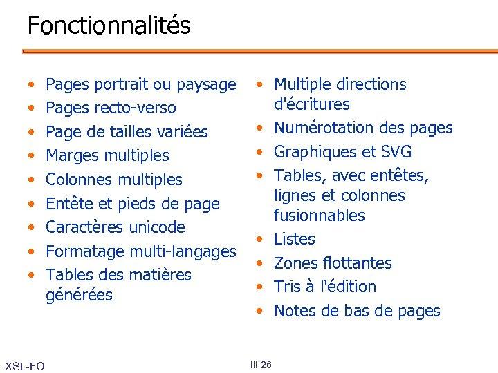 Fonctionnalités • • • XSL-FO Pages portrait ou paysage Pages recto-verso Page de tailles