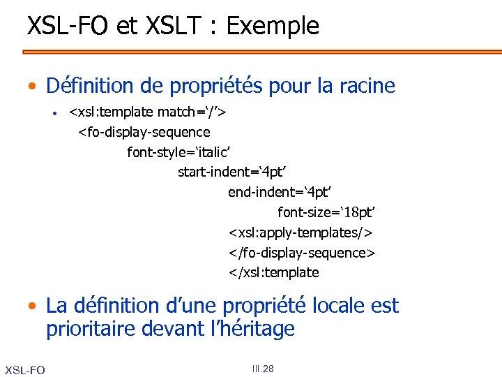 XSL-FO et XSLT : Exemple • Définition de propriétés pour la racine • <xsl: