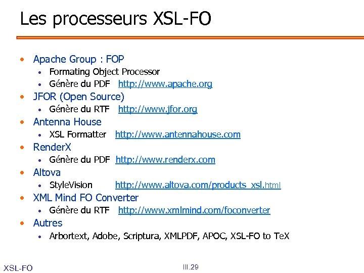 Les processeurs XSL-FO • Apache Group : FOP • • Formating Object Processor Génère