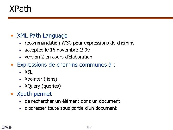 XPath • XML Path Language • • • recommandation W 3 C pour expressions