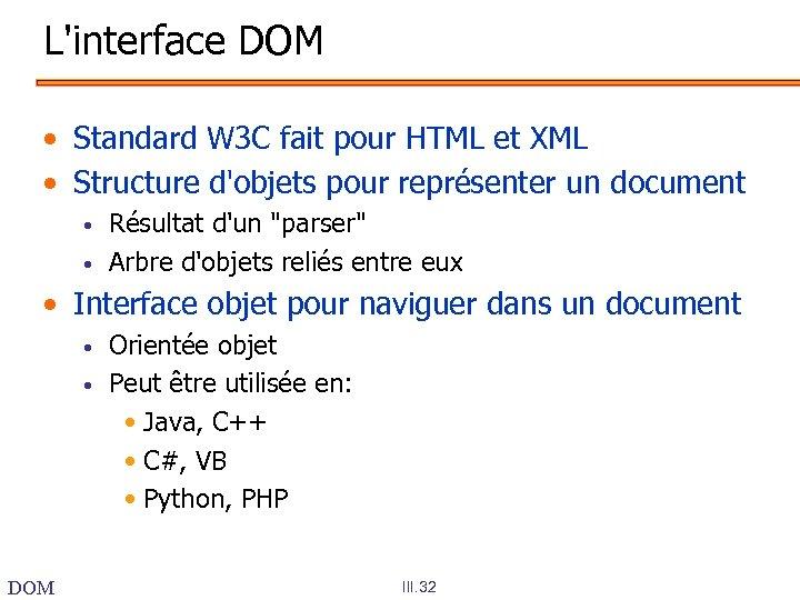 L'interface DOM • Standard W 3 C fait pour HTML et XML • Structure