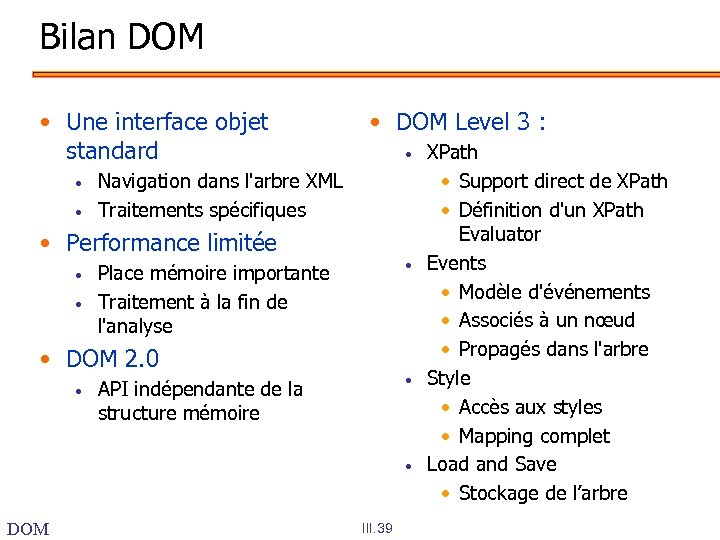 Bilan DOM • Une interface objet standard • • • DOM Level 3 :
