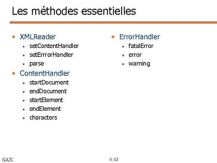 Les méthodes essentielles • XMLReader • • Error. Handler set. Content. Handler set. Errror.