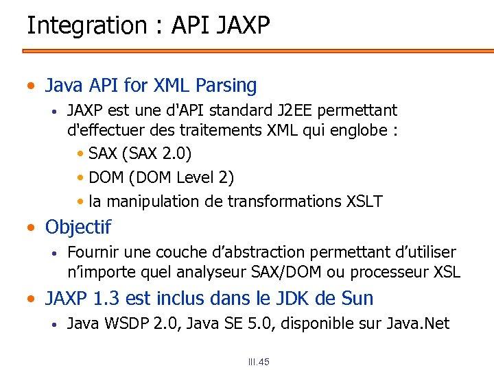 Integration : API JAXP • Java API for XML Parsing • JAXP est une