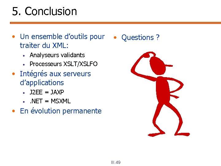 5. Conclusion • Un ensemble d'outils pour • Questions ? traiter du XML: •