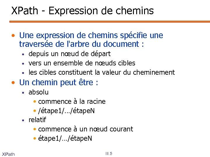 XPath - Expression de chemins • Une expression de chemins spécifie une traversée de