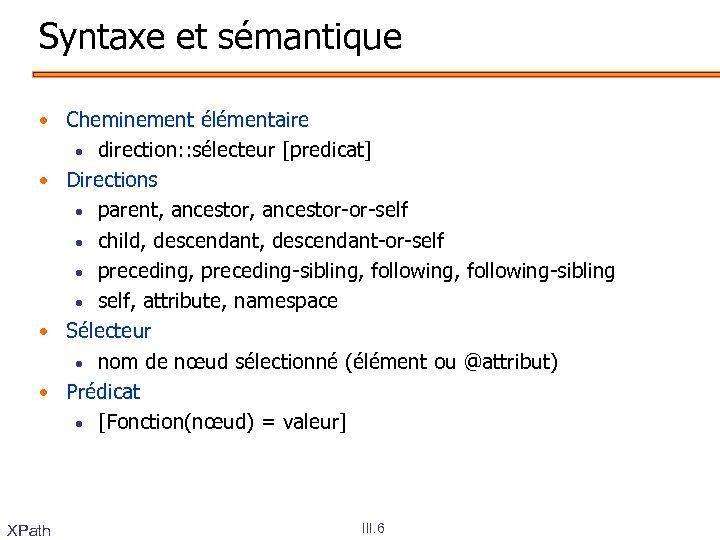 Syntaxe et sémantique • Cheminement élémentaire • direction: : sélecteur [predicat] • Directions •