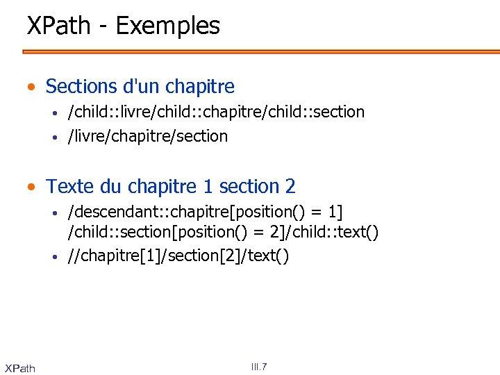 XPath - Exemples • Sections d'un chapitre • • /child: : livre/child: : chapitre/child: