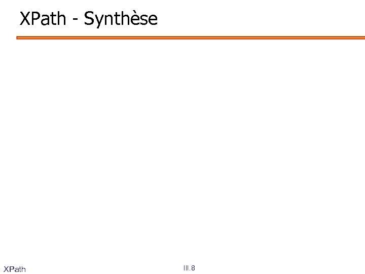 XPath - Synthèse XPath III. 8