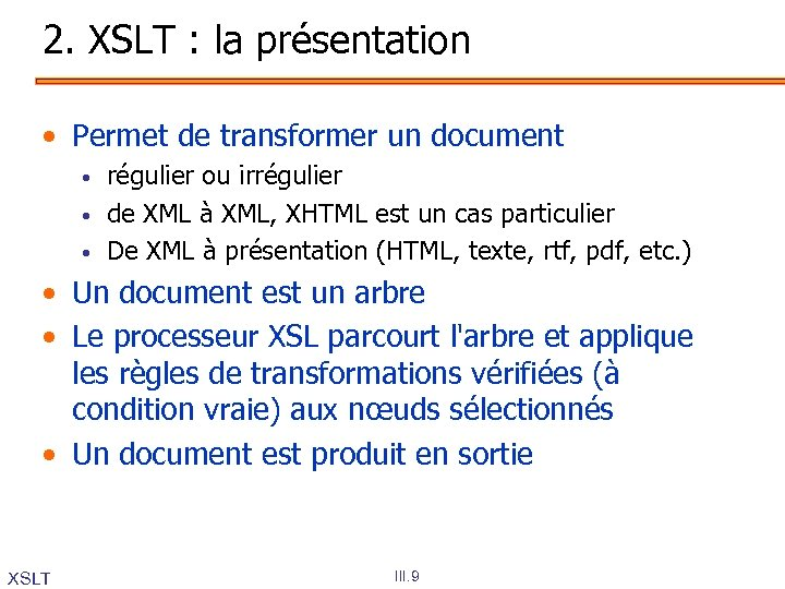 2. XSLT : la présentation • Permet de transformer un document • • •
