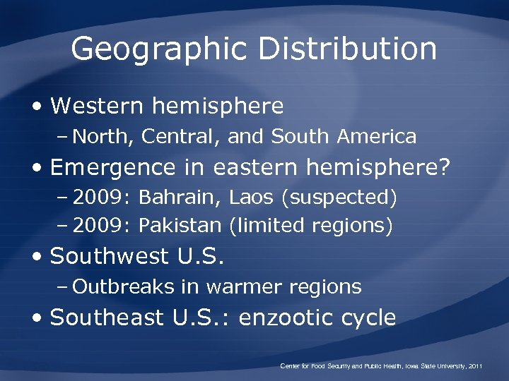Geographic Distribution • Western hemisphere – North, Central, and South America • Emergence in